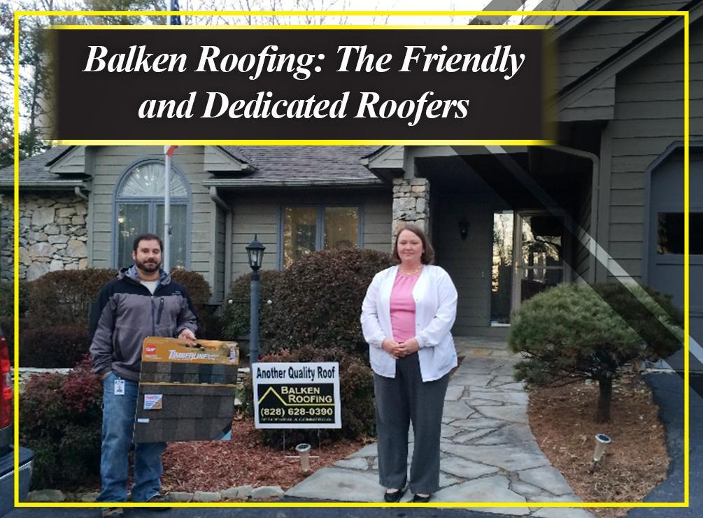 Balken Roofing: The Friendly and Dedicated Roofers